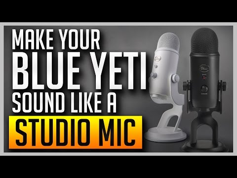 How to Make Your Blue Yeti Sound Like a Professional Studio Mic [BEST SETTINGS]