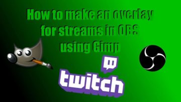 How To Make An Overlay For Twitch – Gimp