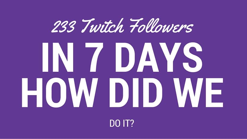 233 Twitch Followers in 7 Days - How did we do it? 1