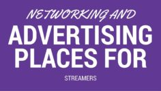 Networking and Advertising Places for Streamers