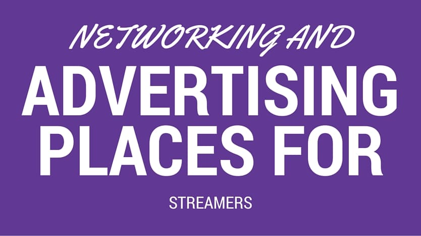 Networking and Advertising Places for Streamers Networking and Advertising Places for Streamers
