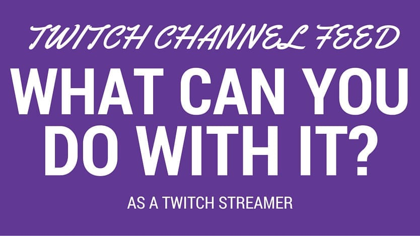 Twitch Channel Feed - What Can you do with it? 1