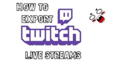 How to Export Twitch Streams to YouTube