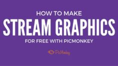How to Make Stream Graphics for Free – Picmonkey