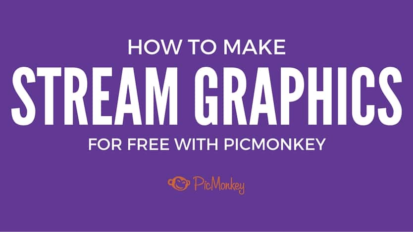 How to Make Stream Graphics for Free - Picmonkey