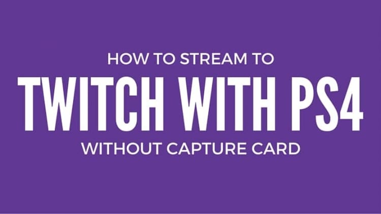 How to Stream to Twitch from PS4 with OBS – No Capture Card needed