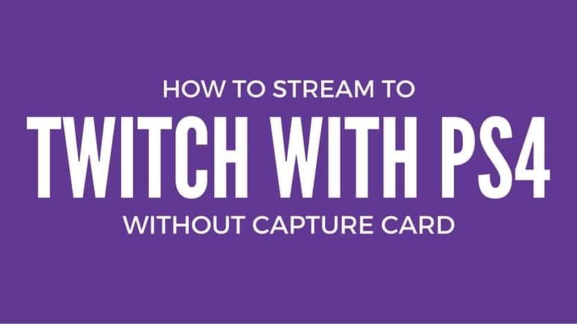 how to stream to twitch with ps4 no capture card needed