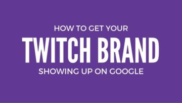 how to get your twitch brand showing up on google
