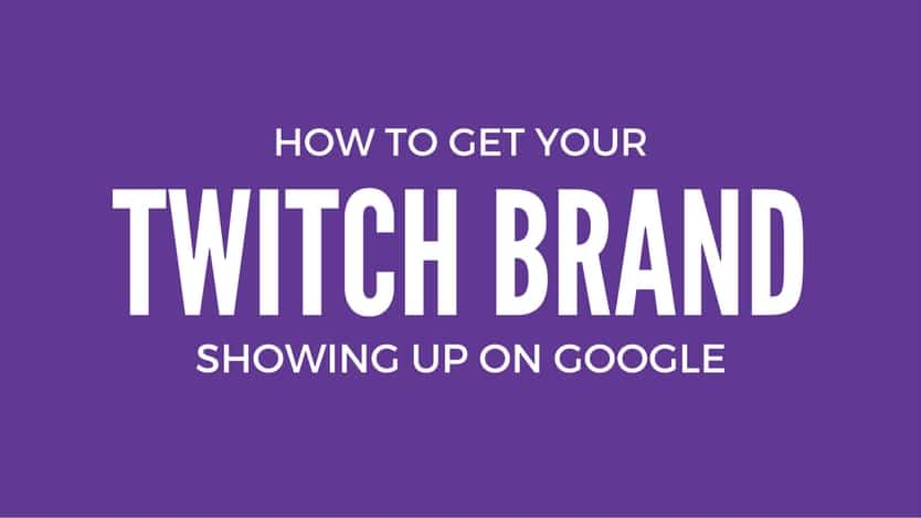 How to Get your Twitch Streaming brand showing up on Google how to get your twitch brand showing up on google