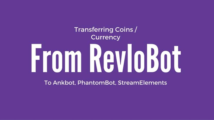 Transferring coins currency from Revlobot to Ankhbot, PhantomBot, StreamElements