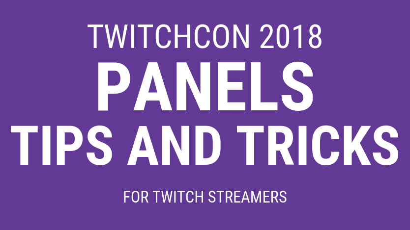 25bb0a55b1c TwitchCon 2018 Panels – Streaming tips