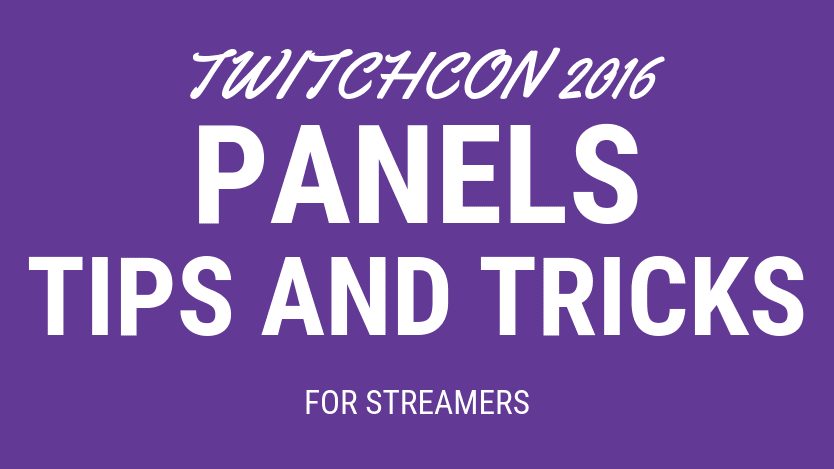 TwitchCon 2016 Panels Streaming tips marketing Branding and the goodies