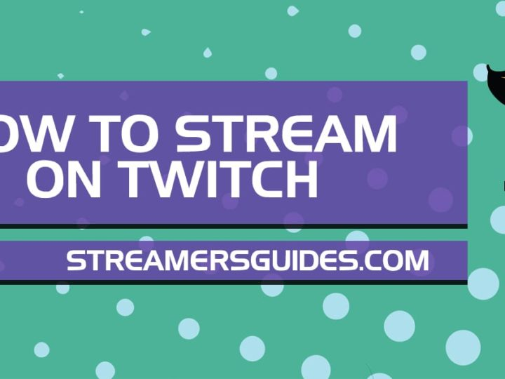 Streaming For Beginners - How to Stream on Twitch - Streamersguides com