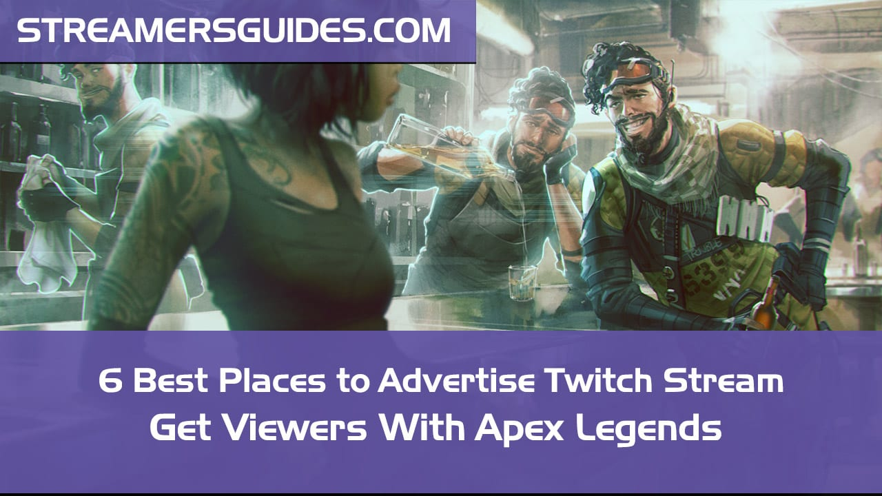 Apex Legends - 6 Best Places to Advertise Twitch Stream