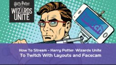 How-to-Stream-Harry-Potter-Wizards-Unite-to-Twitch-With-Layouts-and-Facecam-best
