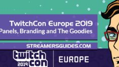 TwitchCon Europe 2019 Panels – Streaming Tips, Marketing, Branding and The Goodies