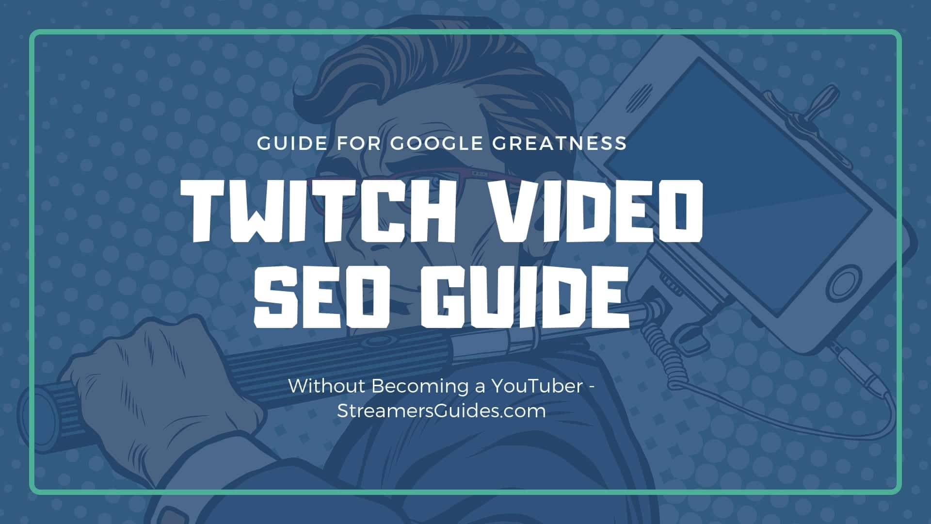 Twitch Video SEO - How to Rank in Google By NOT BEING a YouTuber
